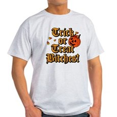 Trick or Treat Bitches! Light T-Shirt