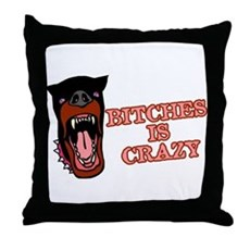 Bitches is Crazy Throw Pillow