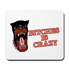 Bitches is Crazy Mousepad