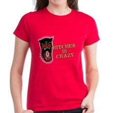 Bitches is Crazy Womens T-Shirt