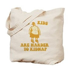 Fat Kids are Harder to Kidnap Tote Bag
