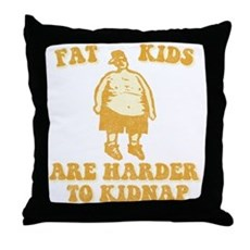 Fat Kids are Harder to Kidnap Throw Pillow
