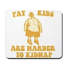 Fat Kids are Harder to Kidnap Mousepad