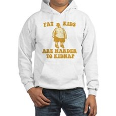 Fat Kids are Harder to Kidnap Hooded Sweatshirt