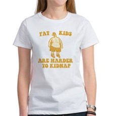 Fat Kids are Harder to Kidnap Womens T-Shirt
