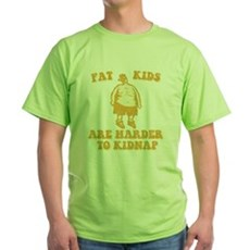 Fat Kids are Harder to Kidnap Green T-Shirt