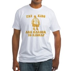 Fat Kids are Harder to Kidnap Fitted T-Shirt