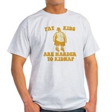 Fat Kids are Harder to Kidnap Light T-Shirt