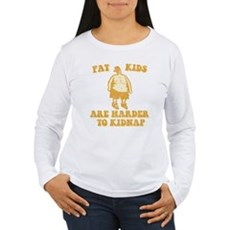 Fat Kids are Harder to Kidnap Womens Long Sleeve