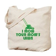 I Mow Your Mom's Lawn Tote Bag