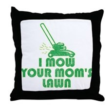 I Mow Your Mom's Lawn Throw Pillow