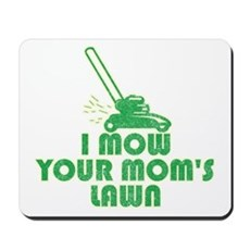 I Mow Your Mom's Lawn Mousepad