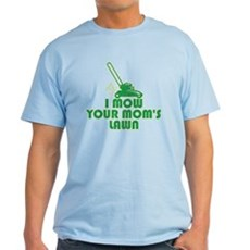 I Mow Your Mom's Lawn Light T-Shirt