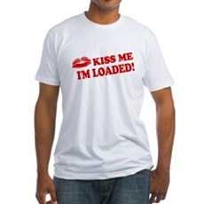 Kiss Me, I'm Loaded! Fitted T-Shirt