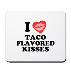 Taco Flavored Kisses Mousepad