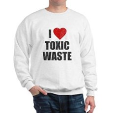 I Love [Heart] Toxic Waste Sweatshirt