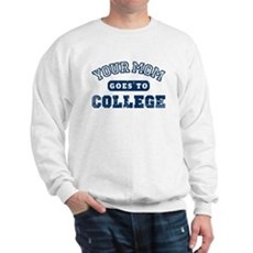Your Mom Goes to College Sweatshirt