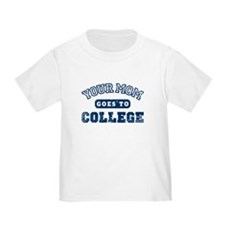 Your Mom Goes to College Toddler T-Shirt