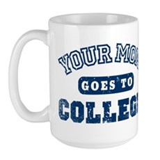 Your Mom Goes to College Large Mug