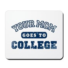 Your Mom Goes to College Mousepad