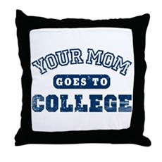 Your Mom Goes to College Throw Pillow