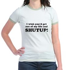 out of my life... SHUTUP Jr Ringer T-Shirt