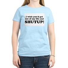 out of my life... SHUTUP Womens Pink T-Shirt