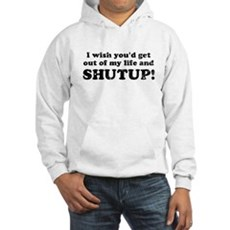 out of my life... SHUTUP Hooded Sweatshirt