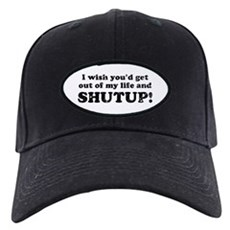 out of my life... SHUTUP Black Cap