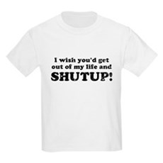 out of my life... SHUTUP Kids T-Shirt