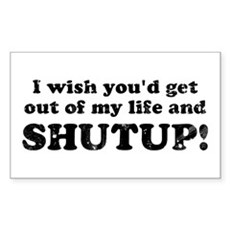 out of my life... SHUTUP Rectangle Sticker