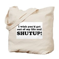 out of my life... SHUTUP Tote Bag