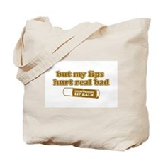 But my lips hurt real bad Tote Bag