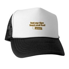 But my lips hurt real bad Trucker Hat