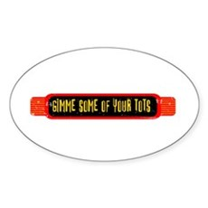 Gimme Some of Your Tots Oval Sticker