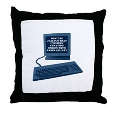 Don't be jealous... Throw Pillow