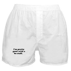 I'm pretty good with a bo sta Boxer Shorts
