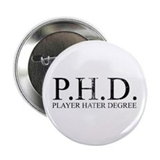 P.H.D. Playa Hater Degree Button