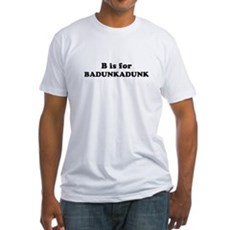 B is for Badunkadunk Fitted T-Shirt