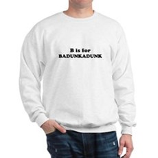 B is for Badunkadunk Sweatshirt