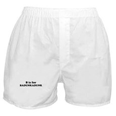 B is for Badunkadunk Boxer Shorts