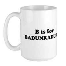 B is for Badunkadunk Large Mug