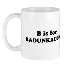 B is for Badunkadunk Mug