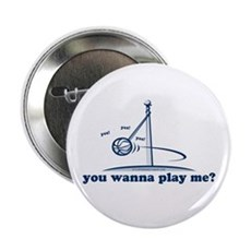You wanna play me? Button
