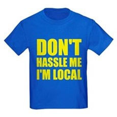 Don't Hassle Me I'm Local Kids T-Shirt