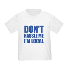 Don't Hassle Me I'm Local Toddler T-Shirt