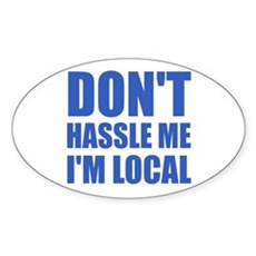 Don't Hassle Me I'm Local Oval Sticker