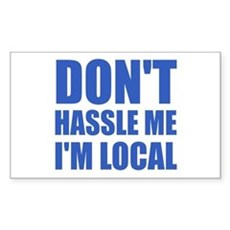 Don't Hassle Me I'm Local Rectangle Sticker