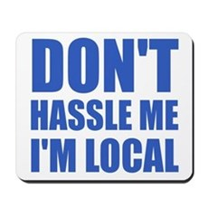 Don't Hassle Me I'm Local Mousepad