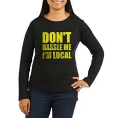 Don't Hassle Me I'm Local Womens Long Sleeve Dark